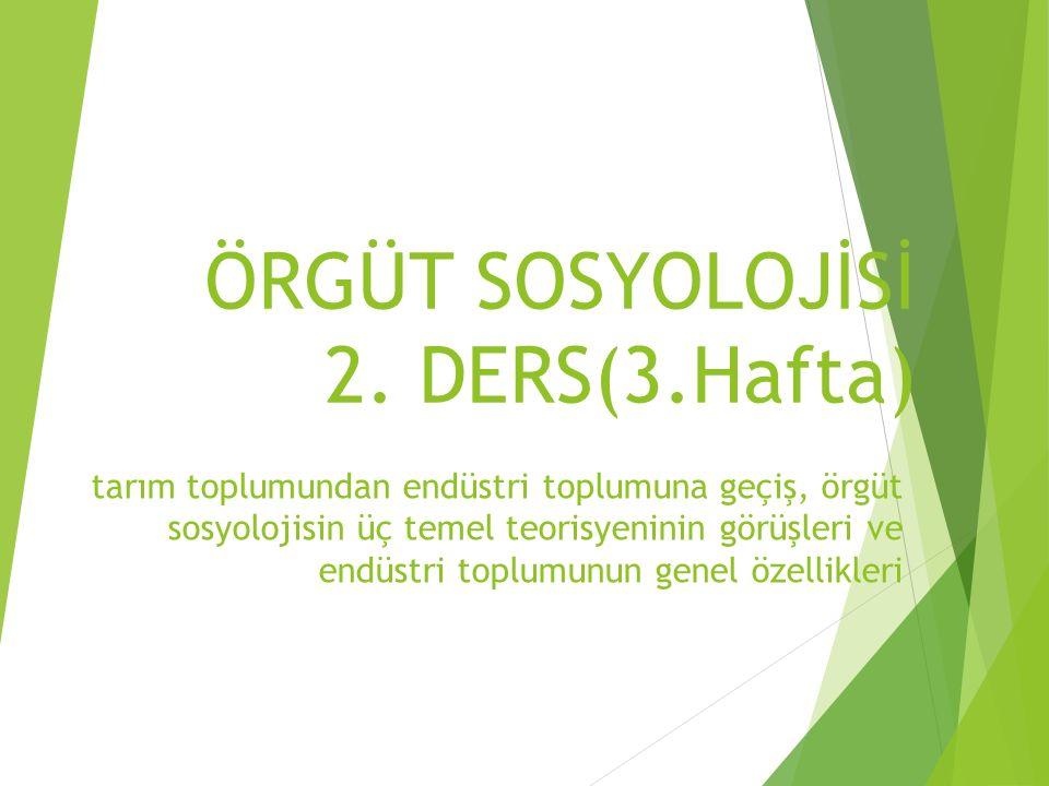 ÖRGÜT SOSYOLOJİSİ 2. DERS(3.Hafta) tarım toplumundan endüstri toplumuna geçiş, örgüt sosyolojisin üç temel teorisyeninin görüşleri ve endüstri toplumu