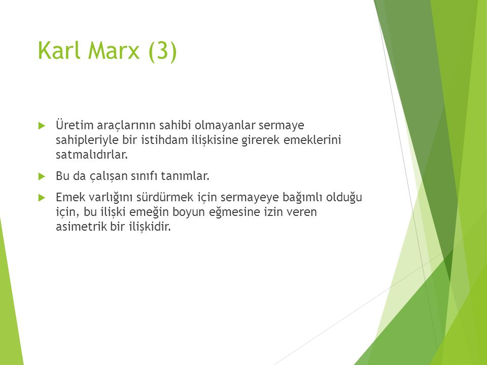Karl Marx (3)  Üretim araçlarının sahibi olmayanlar sermaye sahipleriyle bir istihdam ilişkisine girerek emeklerini satmalıdırlar.  Bu da çalışan sı