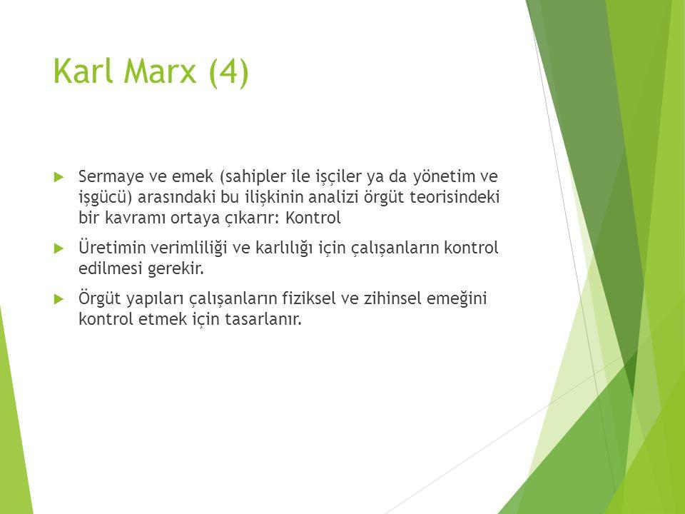 Karl Marx (4)  Sermaye ve emek (sahipler ile işçiler ya da yönetim ve işgücü) arasındaki bu ilişkinin analizi örgüt teorisindeki bir kavramı ortaya ç