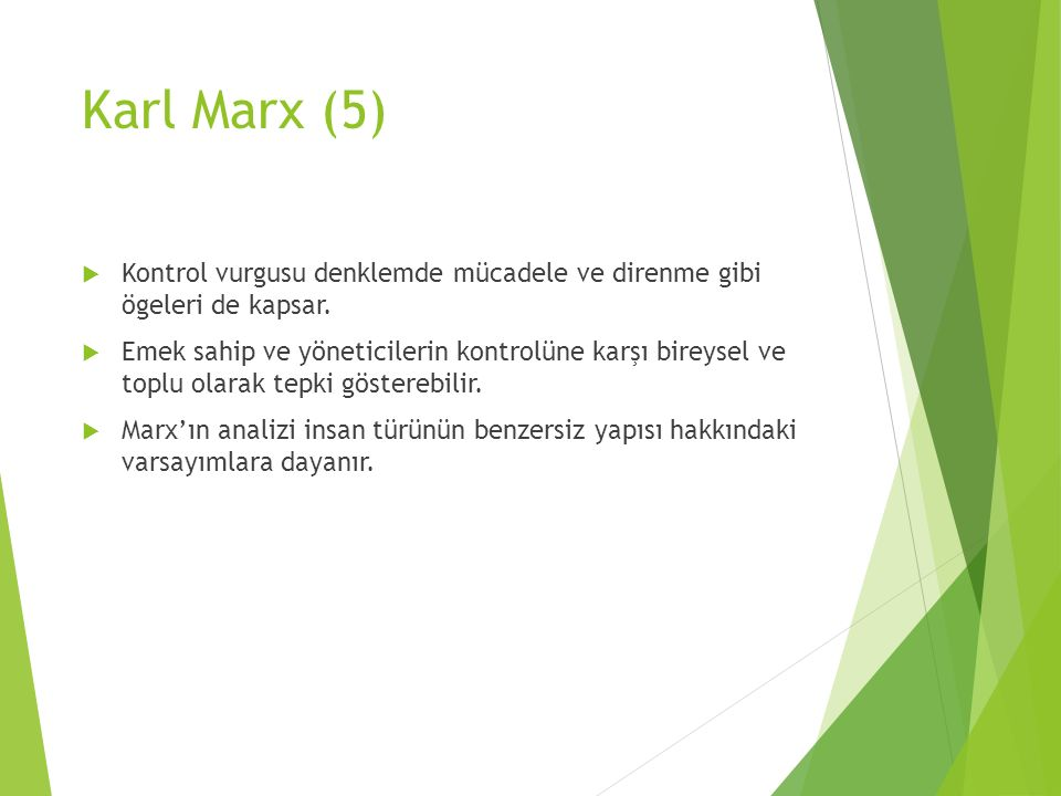 Karl Marx (5)  Kontrol vurgusu denklemde mücadele ve direnme gibi ögeleri de kapsar.  Emek sahip ve yöneticilerin kontrolüne karşı bireysel ve toplu