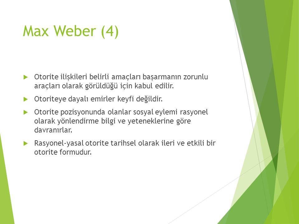 Max Weber (4)  Otorite ilişkileri belirli amaçları başarmanın zorunlu araçları olarak görüldüğü için kabul edilir.  Otoriteye dayalı emirler keyfi d
