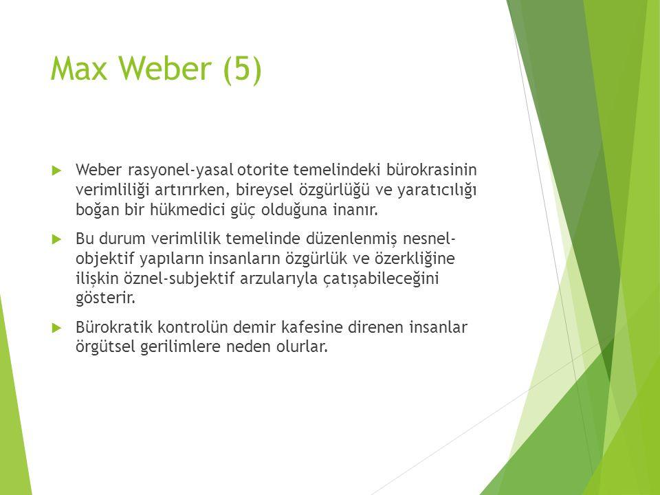 Max Weber (5)  Weber rasyonel-yasal otorite temelindeki bürokrasinin verimliliği artırırken, bireysel özgürlüğü ve yaratıcılığı boğan bir hükmedici g