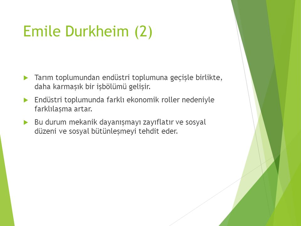 Emile Durkheim (2)  Tarım toplumundan endüstri toplumuna geçişle birlikte, daha karmaşık bir işbölümü gelişir.  Endüstri toplumunda farklı ekonomik