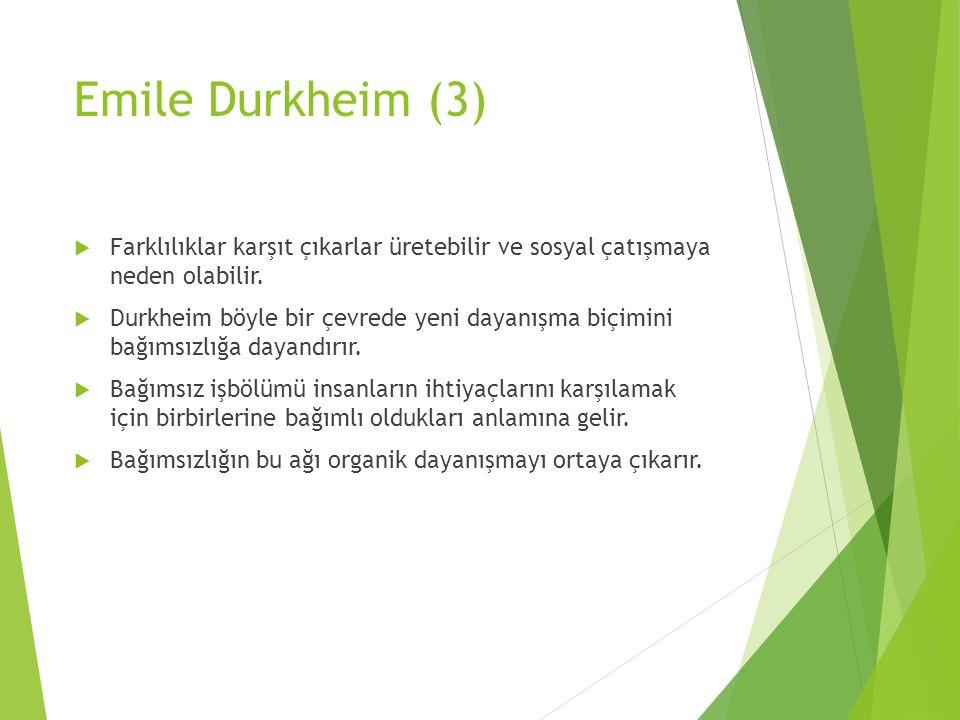 Emile Durkheim (3)  Farklılıklar karşıt çıkarlar üretebilir ve sosyal çatışmaya neden olabilir.  Durkheim böyle bir çevrede yeni dayanışma biçimini