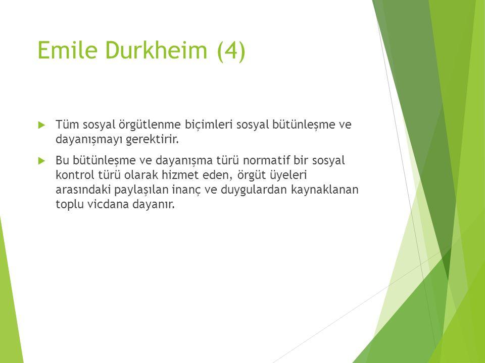Emile Durkheim (4)  Tüm sosyal örgütlenme biçimleri sosyal bütünleşme ve dayanışmayı gerektirir.  Bu bütünleşme ve dayanışma türü normatif bir sosya