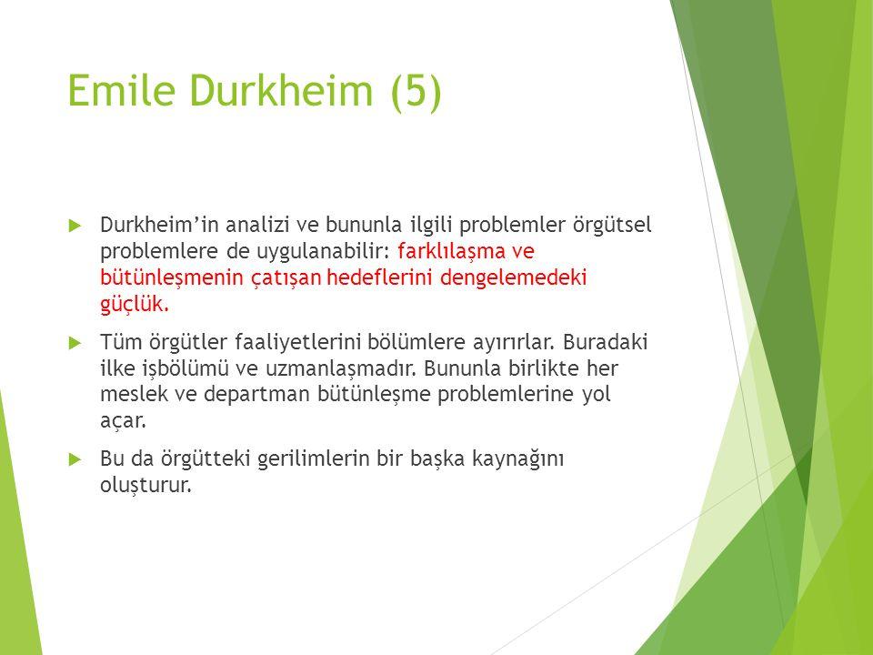 Emile Durkheim (5)  Durkheim'in analizi ve bununla ilgili problemler örgütsel problemlere de uygulanabilir: farklılaşma ve bütünleşmenin çatışan hede