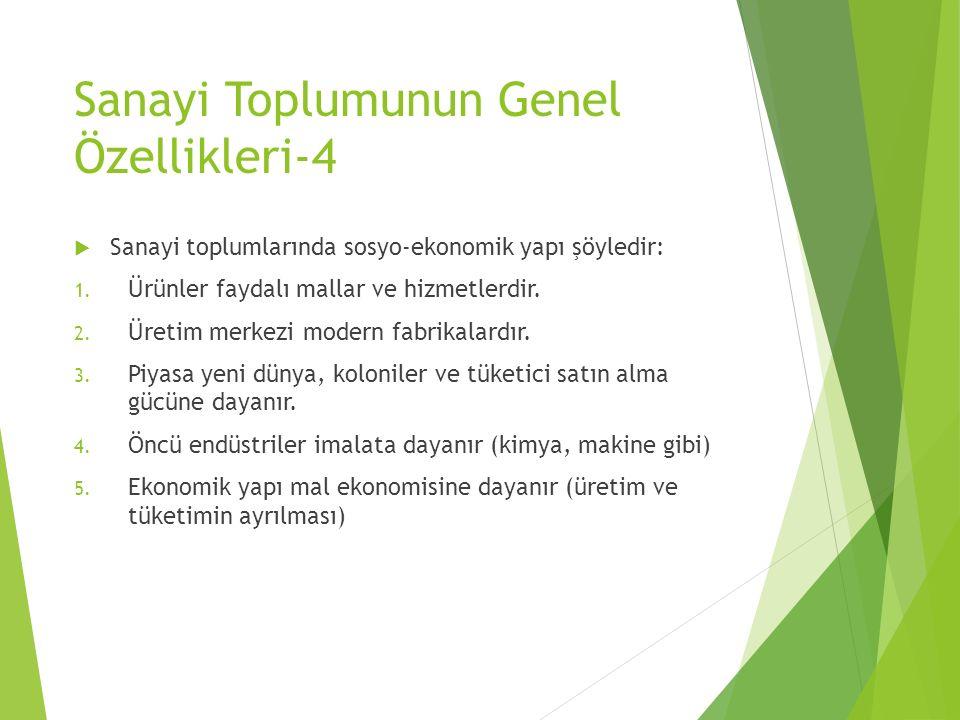 Sanayi Toplumunun Genel Özellikleri-4  Sanayi toplumlarında sosyo-ekonomik yapı şöyledir: 1. Ürünler faydalı mallar ve hizmetlerdir. 2. Üretim merkez