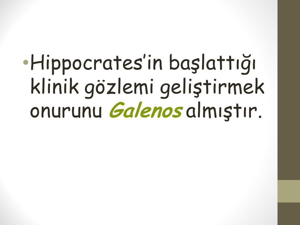 Hippocrates'in başlattığı klinik gözlemi geliştirmek onurunu Galenos almıştır.
