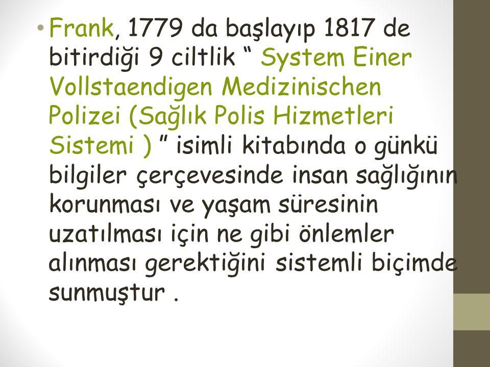 """Frank, 1779 da başlayıp 1817 de bitirdiği 9 ciltlik """" System Einer Vollstaendigen Medizinischen Polizei (Sağlık Polis Hizmetleri Sistemi ) """" isimli ki"""