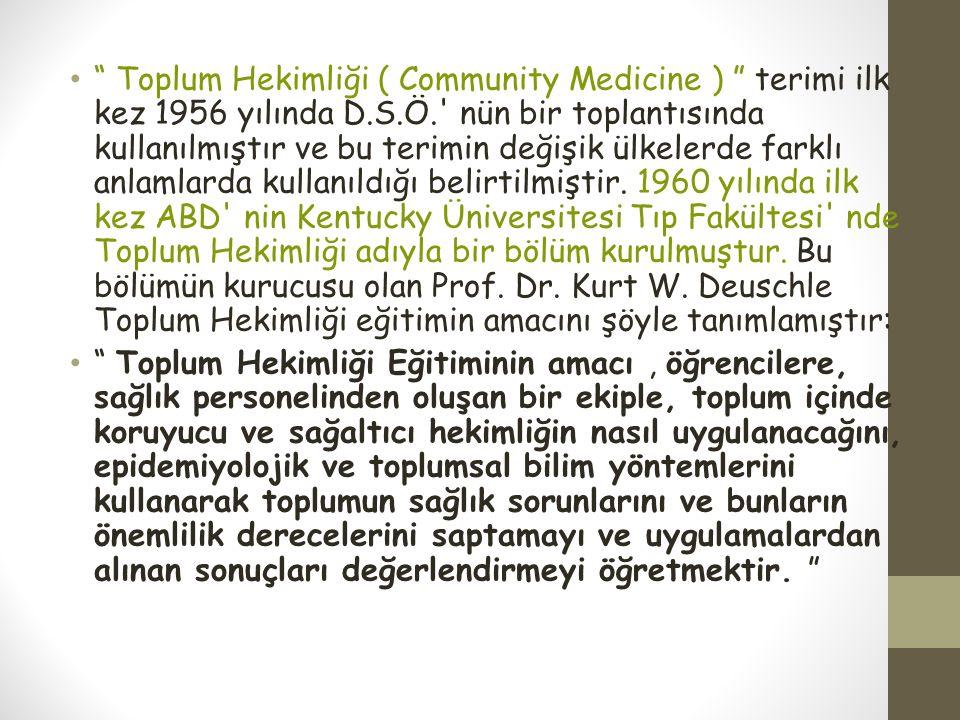 """"""" Toplum Hekimliği ( Community Medicine ) """" terimi ilk kez 1956 yılında D.S.Ö.' nün bir toplantısında kullanılmıştır ve bu terimin değişik ülkelerde f"""