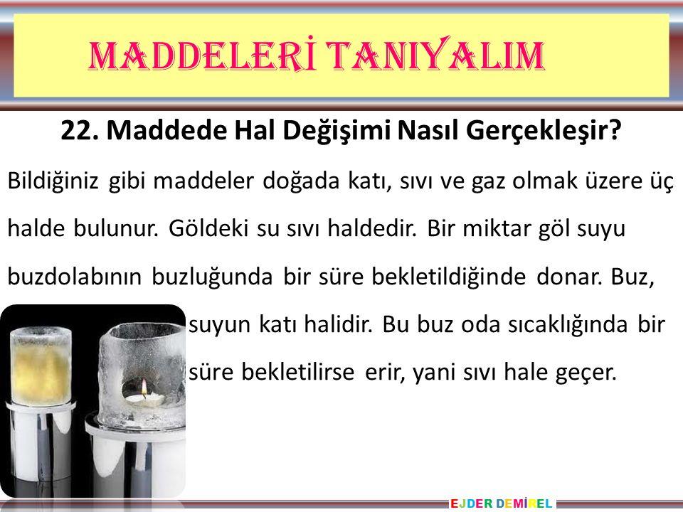 EJDER DEMİRELEJDER DEMİREL MADDELER İ TANIYALIM 22.