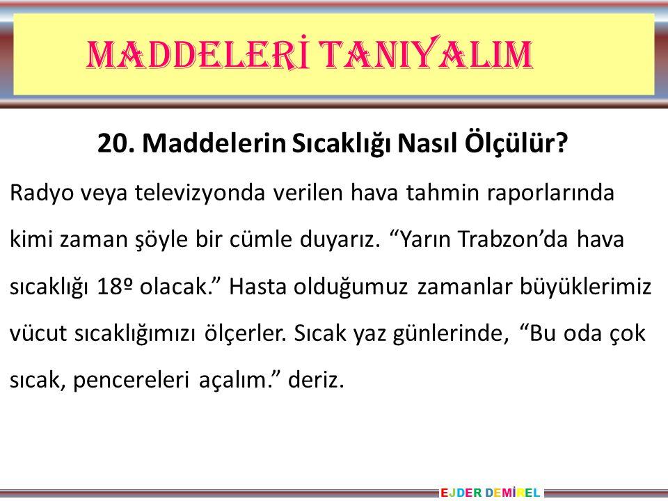 EJDER DEMİRELEJDER DEMİREL MADDELER İ TANIYALIM 20.
