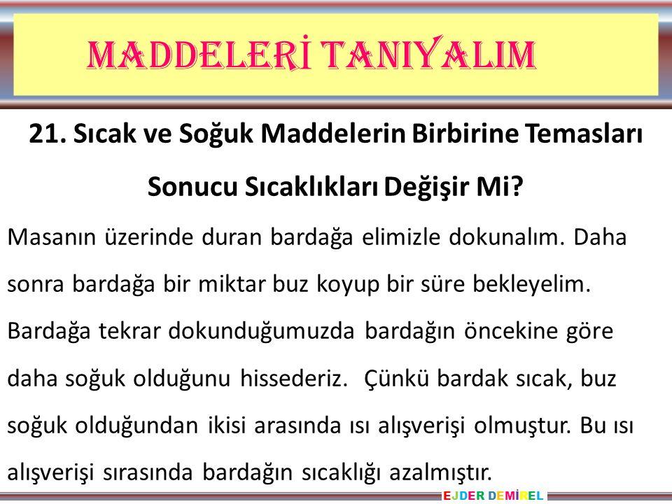 EJDER DEMİRELEJDER DEMİREL MADDELER İ TANIYALIM 21.