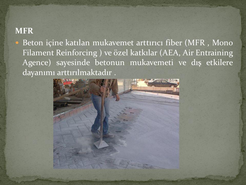 MFR Beton içine katılan mukavemet arttırıcı fiber (MFR, Mono Filament Reinforcing ) ve özel katkılar (AEA, Air Entraining Agence) sayesinde betonun mu