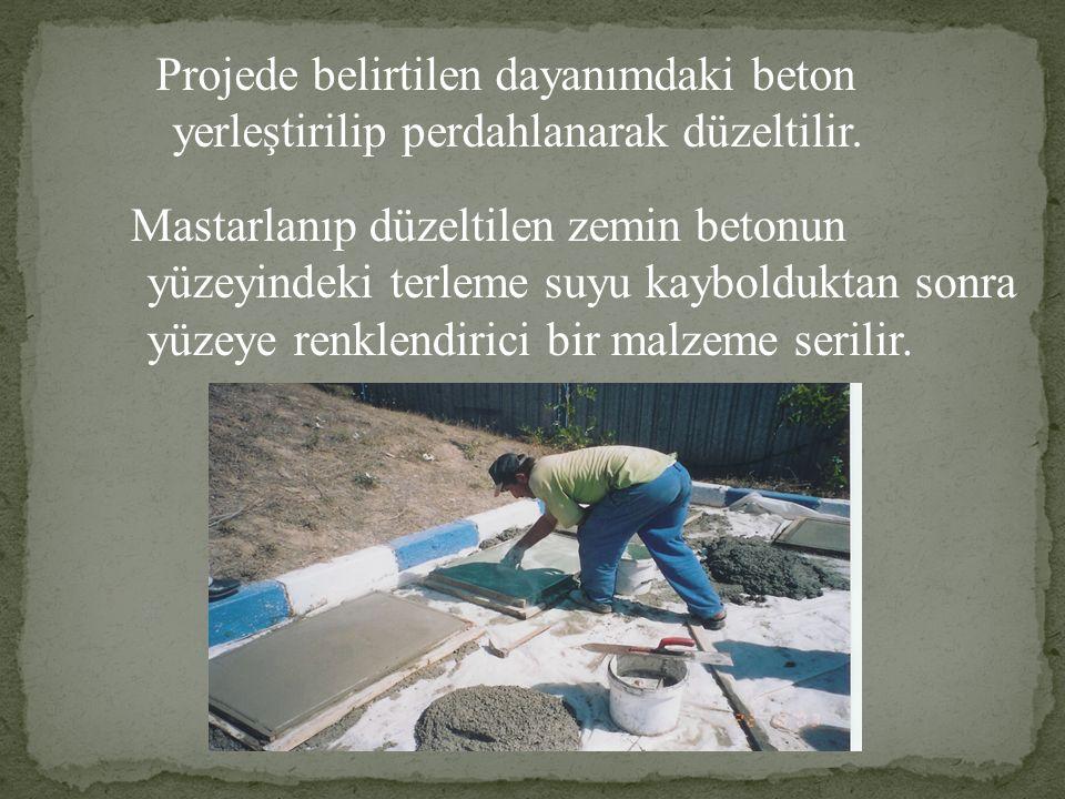 Projede belirtilen dayanımdaki beton yerleştirilip perdahlanarak düzeltilir. Mastarlanıp düzeltilen zemin betonun yüzeyindeki terleme suyu kayboldukta