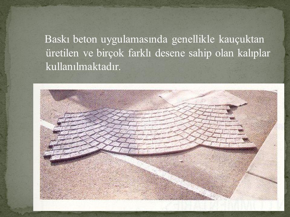 Baskı beton uygulamasında genellikle kauçuktan üretilen ve birçok farklı desene sahip olan kalıplar kullanılmaktadır.