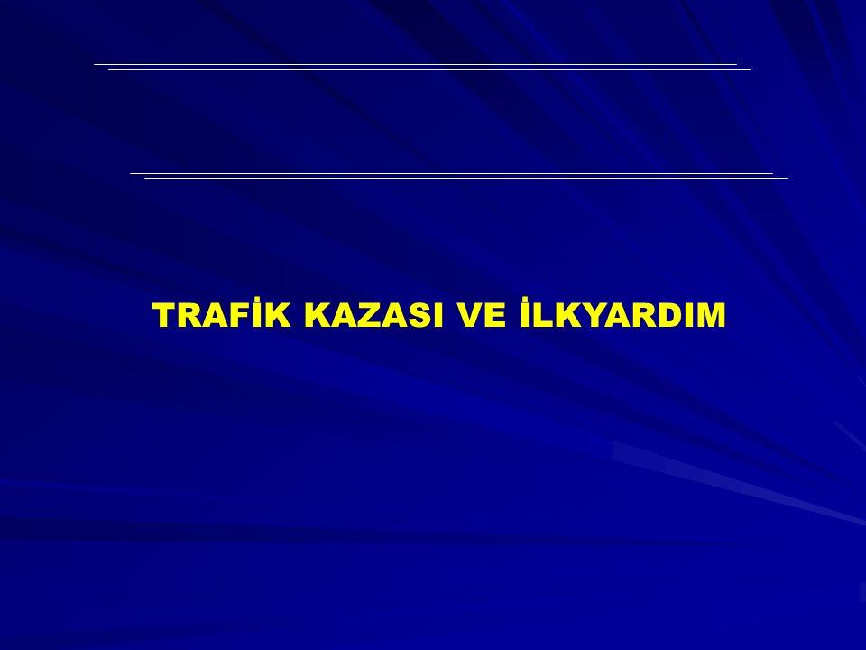 TRAFİK KAZASI VE İLKYARDIM
