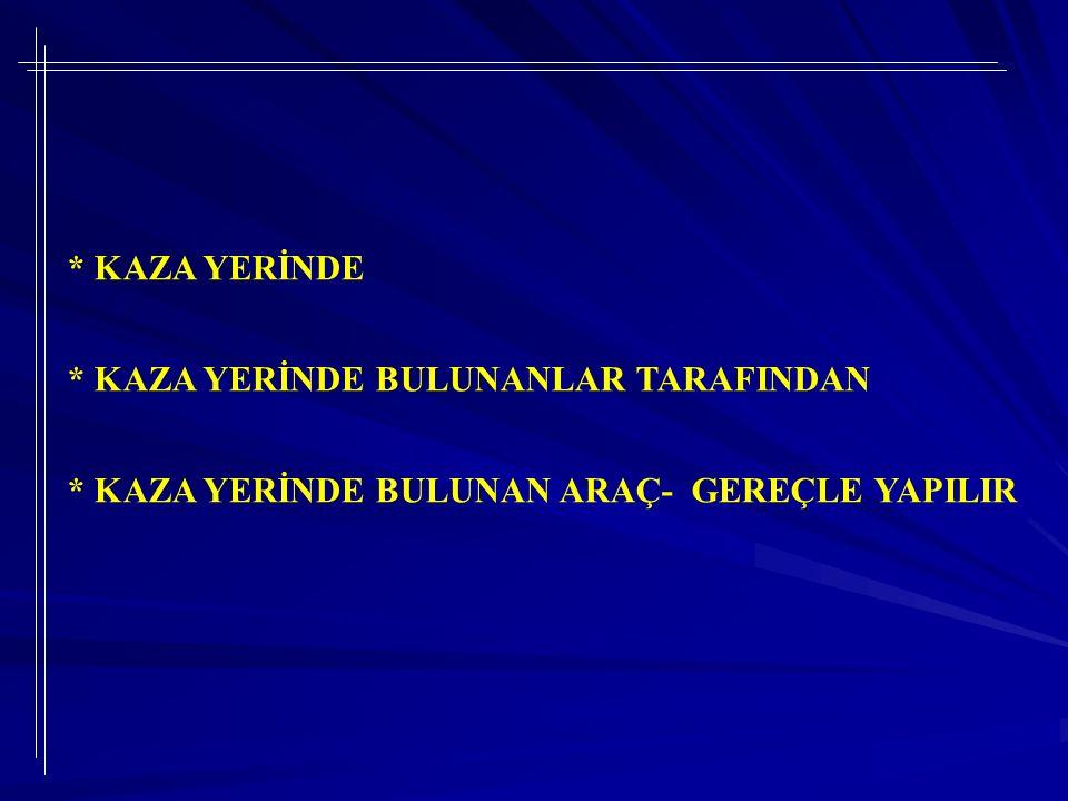 BİR DOKTOR VEYA HEMŞİREYE GEREK GÖRMEDEN KAZAZEDEYİ ÖZEL BİR ARAÇLA TAŞIMAKTAN KAÇININ !