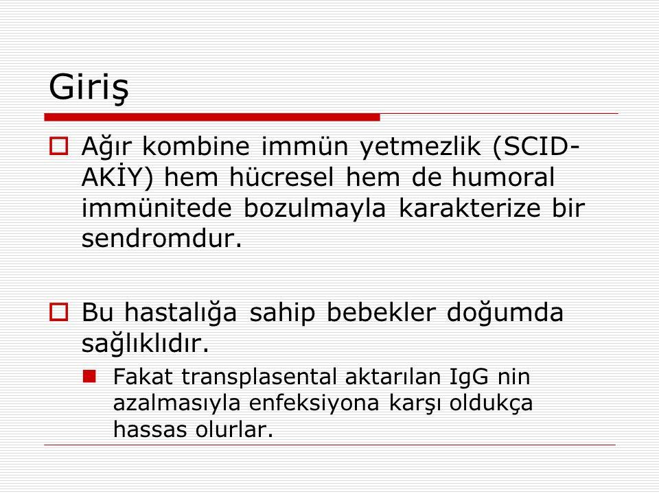 Giriş  Ağır kombine immün yetmezlik (SCID- AKİY) hem hücresel hem de humoral immünitede bozulmayla karakterize bir sendromdur.