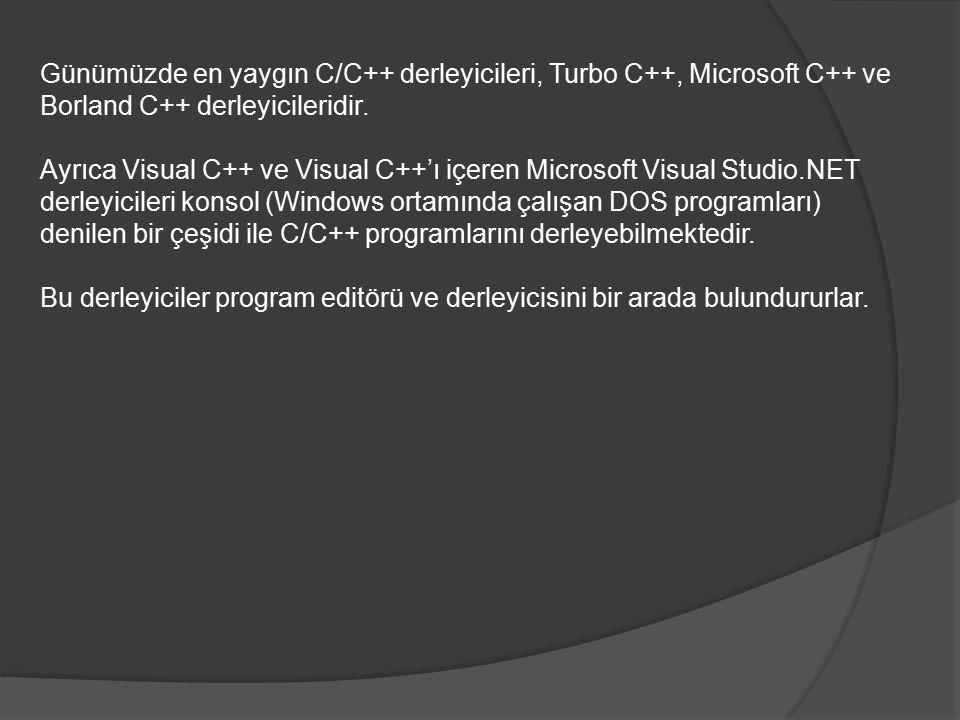 Günümüzde en yaygın C/C++ derleyicileri, Turbo C++, Microsoft C++ ve Borland C++ derleyicileridir. Ayrıca Visual C++ ve Visual C++'ı içeren Microsoft