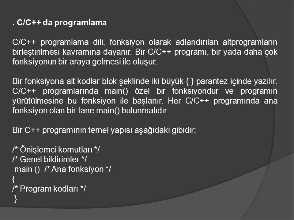 . C/C++ da programlama C/C++ programlama dili, fonksiyon olarak adlandırılan altprogramların birleştirilmesi kavramına dayanır. Bir C/C++ programı, bi