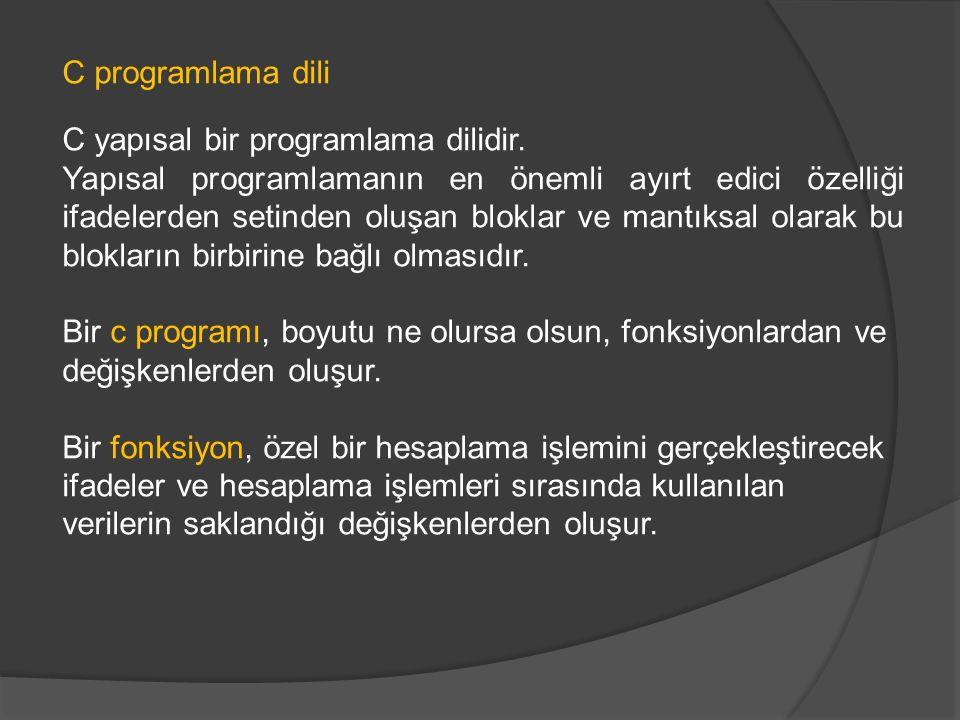 C programlama dili C yapısal bir programlama dilidir. Yapısal programlamanın en önemli ayırt edici özelliği ifadelerden setinden oluşan bloklar ve man