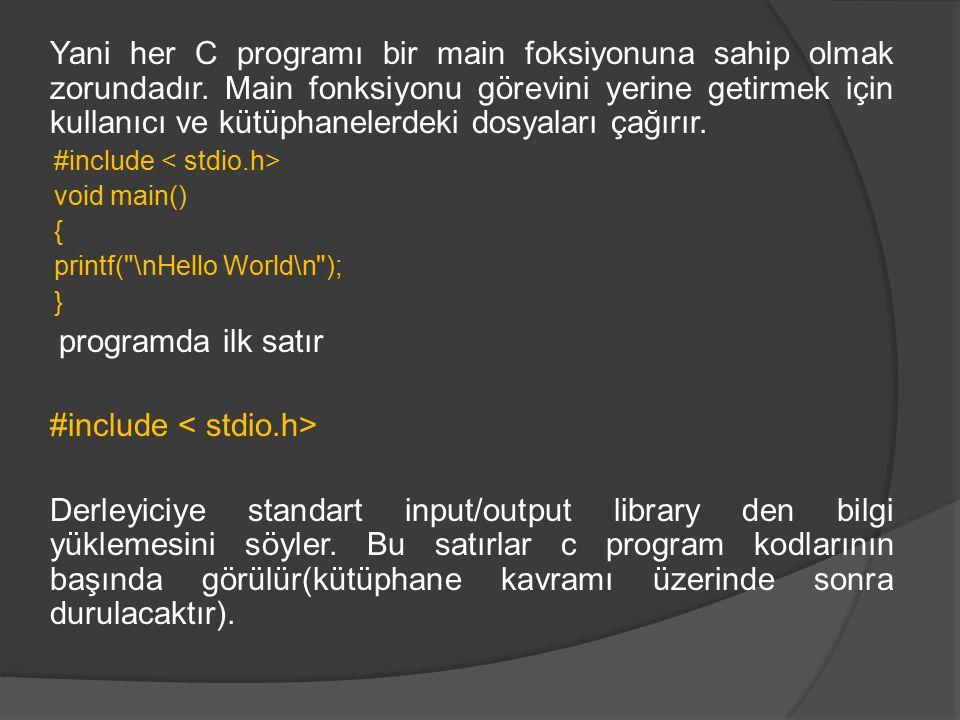 Yani her C programı bir main foksiyonuna sahip olmak zorundadır. Main fonksiyonu görevini yerine getirmek için kullanıcı ve kütüphanelerdeki dosyaları
