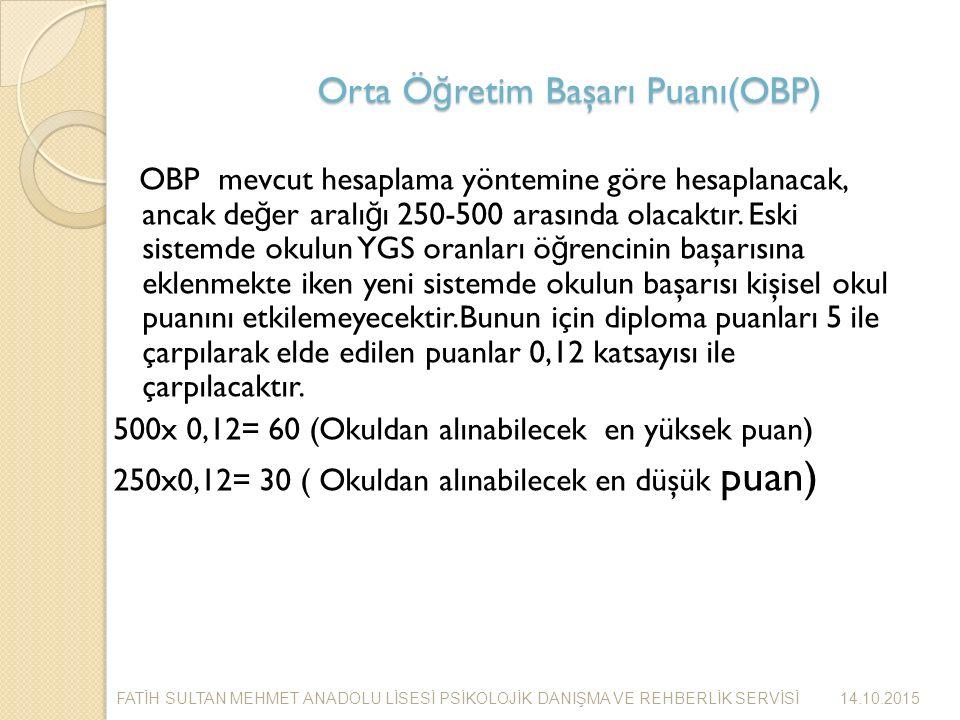 Orta Ö ğ retim Başarı Puanı(OBP) OBP mevcut hesaplama yöntemine göre hesaplanacak, ancak de ğ er aralı ğ ı 250-500 arasında olacaktır.