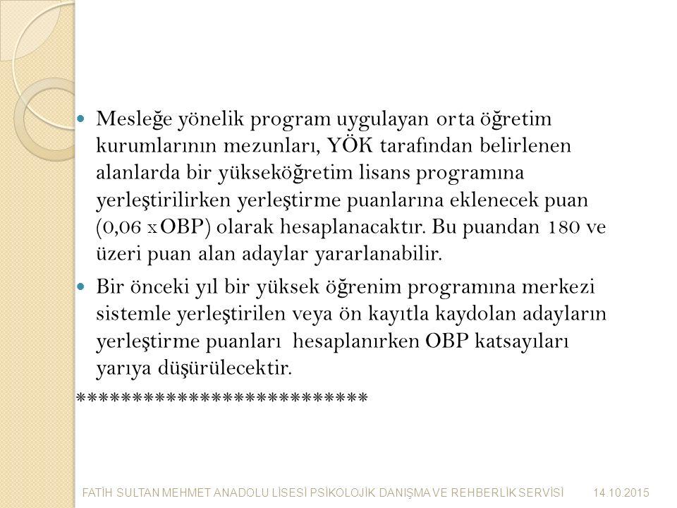 Mesle ğ e yönelik program uygulayan orta ö ğ retim kurumlarının mezunları, YÖK tarafından belirlenen alanlarda bir yüksekö ğ retim lisans programına yerle ş tirilirken yerle ş tirme puanlarına eklenecek puan (0,06 X OBP) olarak hesaplanacaktır.