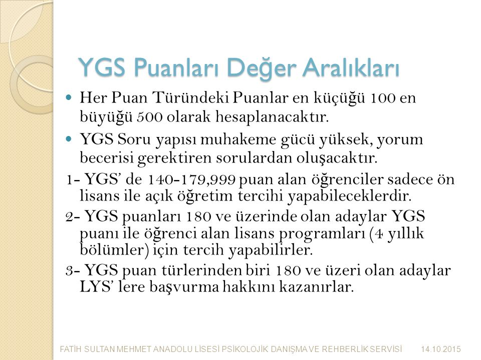 YGS Puanları De ğ er Aralıkları Her Puan Türündeki Puanlar en küçü ğ ü 100 en büyü ğ ü 500 olarak hesaplanacaktır.