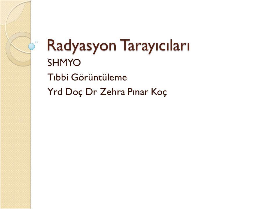 Radyasyon Tarayıcıları SHMYO Tıbbi Görüntüleme Yrd Doç Dr Zehra Pınar Koç