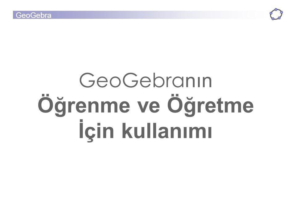 GeoGebra nın Öğrenme ve Öğretme İçin kullanımı