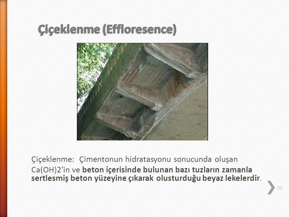 Çiçeklenme: Çimentonun hidratasyonu sonucunda oluşan Ca(OH)2'in ve beton içerisinde bulunan bazı tuzların zamanla sertlesmiş beton yüzeyine çıkarak ol