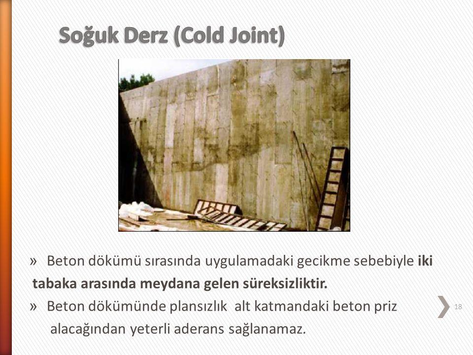 » Beton dökümü sırasında uygulamadaki gecikme sebebiyle iki tabaka arasında meydana gelen süreksizliktir. » Beton dökümünde plansızlık alt katmandaki