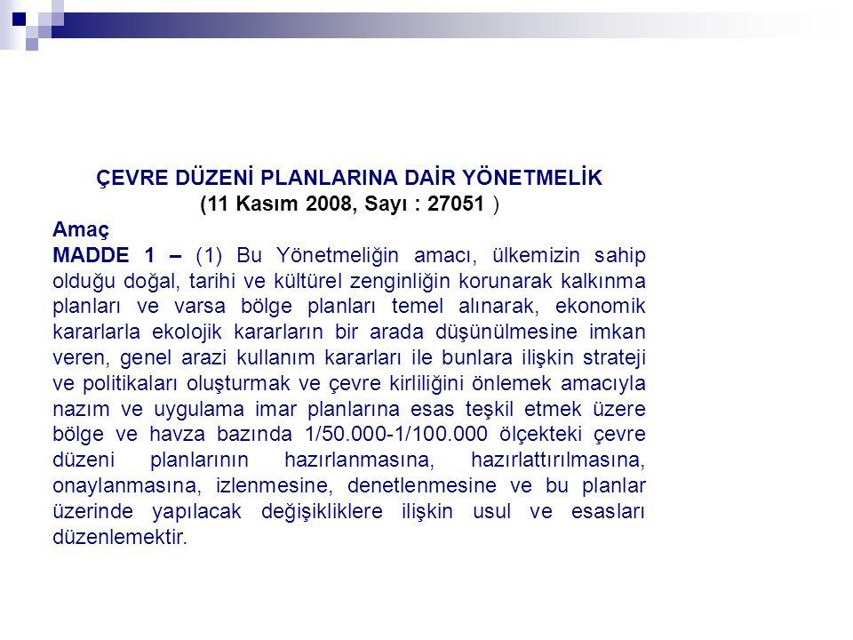 ÇEVRE DÜZENİ PLANLARINA DAİR YÖNETMELİK (11 Kasım 2008, Sayı : 27051 ) Amaç MADDE 1 – (1) Bu Yönetmeliğin amacı, ülkemizin sahip olduğu doğal, tarihi