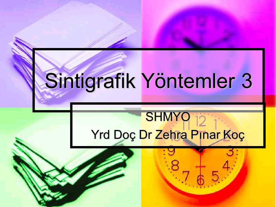 Sintigrafik Yöntemler 3 SHMYO Yrd Doç Dr Zehra Pınar Koç