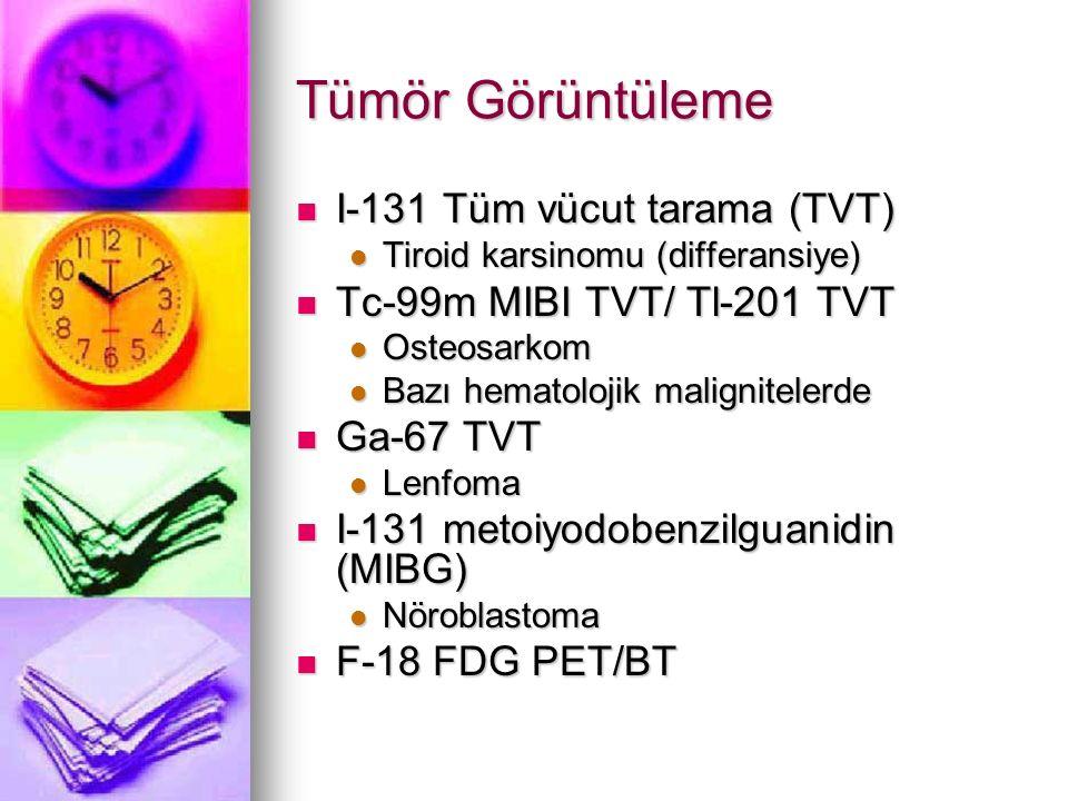 Tümör Görüntüleme I-131 Tüm vücut tarama (TVT) I-131 Tüm vücut tarama (TVT) Tiroid karsinomu (differansiye) Tiroid karsinomu (differansiye) Tc-99m MIB