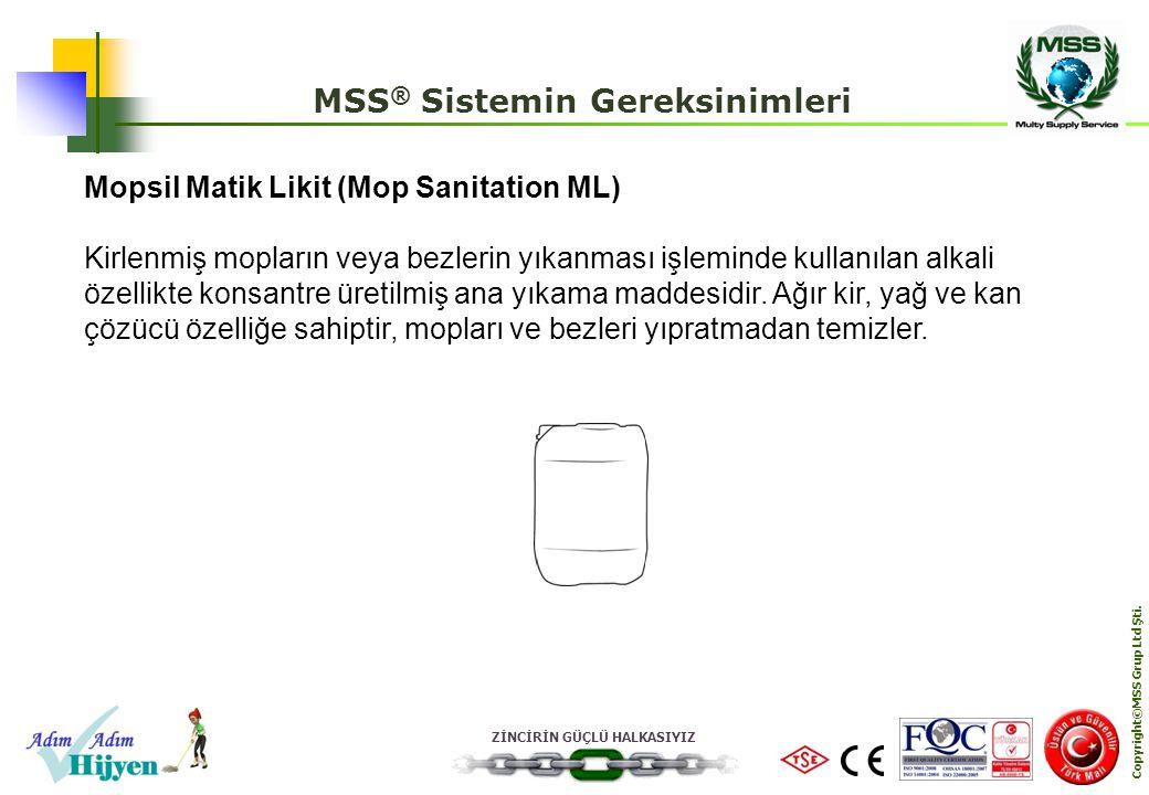 ZİNCİRİN GÜÇLÜ HALKASIYIZ Copyright©MSS Grup Ltd Şti. MSS ® Sistemin Gereksinimleri Mopsil Matik Likit (Mop Sanitation ML) Kirlenmiş mopların veya bez