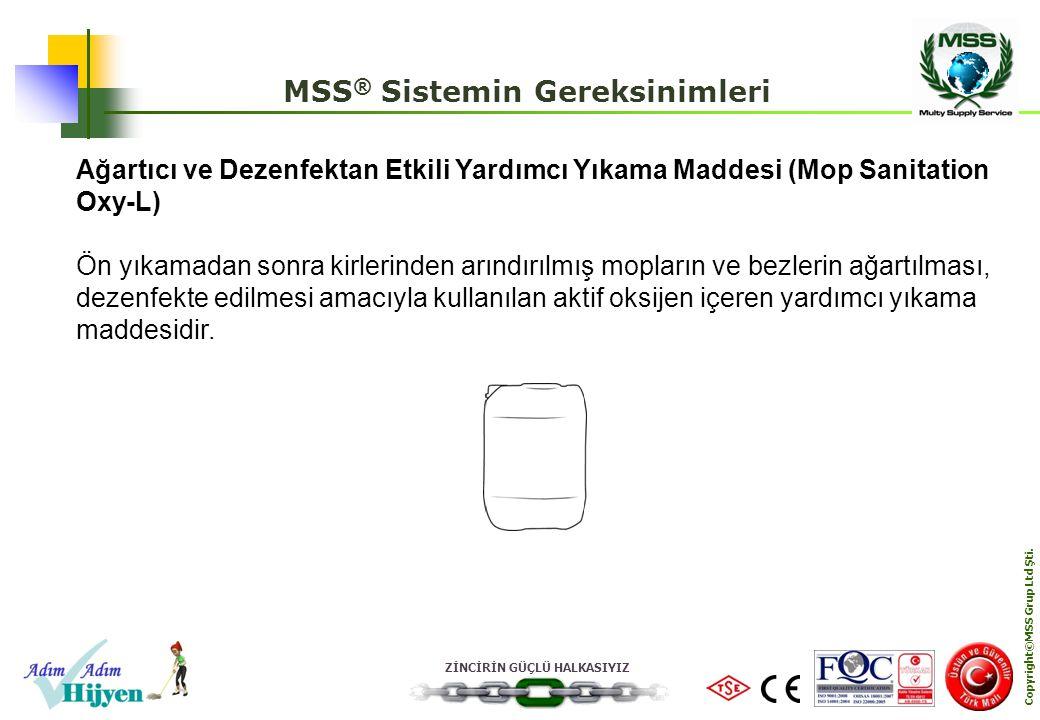 ZİNCİRİN GÜÇLÜ HALKASIYIZ Copyright©MSS Grup Ltd Şti. MSS ® Sistemin Gereksinimleri Ağartıcı ve Dezenfektan Etkili Yardımcı Yıkama Maddesi (Mop Sanita
