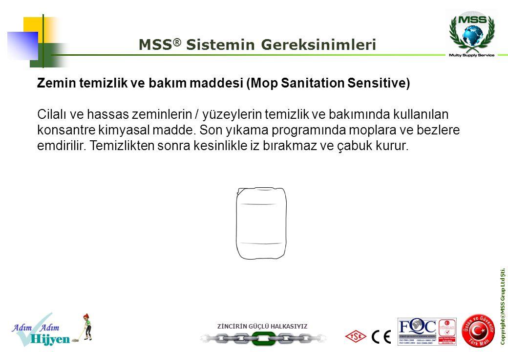 ZİNCİRİN GÜÇLÜ HALKASIYIZ Copyright©MSS Grup Ltd Şti. MSS ® Sistemin Gereksinimleri Zemin temizlik ve bakım maddesi (Mop Sanitation Sensitive) Cilalı
