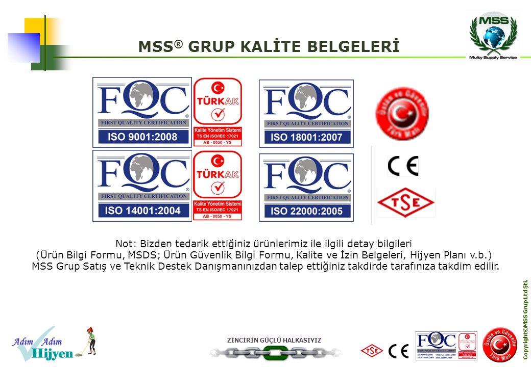 ZİNCİRİN GÜÇLÜ HALKASIYIZ Copyright©MSS Grup Ltd Şti. MSS ® GRUP KALİTE BELGELERİ Not: Bizden tedarik ettiğiniz ürünlerimiz ile ilgili detay bilgileri