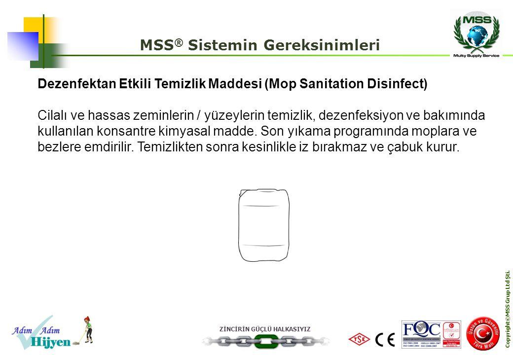 ZİNCİRİN GÜÇLÜ HALKASIYIZ Copyright©MSS Grup Ltd Şti. MSS ® Sistemin Gereksinimleri Dezenfektan Etkili Temizlik Maddesi (Mop Sanitation Disinfect) Cil