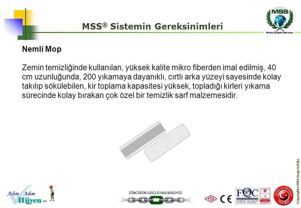 ZİNCİRİN GÜÇLÜ HALKASIYIZ Copyright©MSS Grup Ltd Şti. MSS ® Sistemin Gereksinimleri Nemli Mop Zemin temizliğinde kullanılan, yüksek kalite mikro fiber