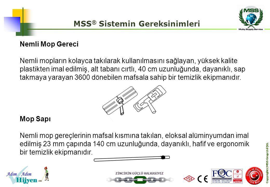 ZİNCİRİN GÜÇLÜ HALKASIYIZ Copyright©MSS Grup Ltd Şti. MSS ® Sistemin Gereksinimleri Nemli Mop Gereci Nemli mopların kolayca takılarak kullanılmasını s