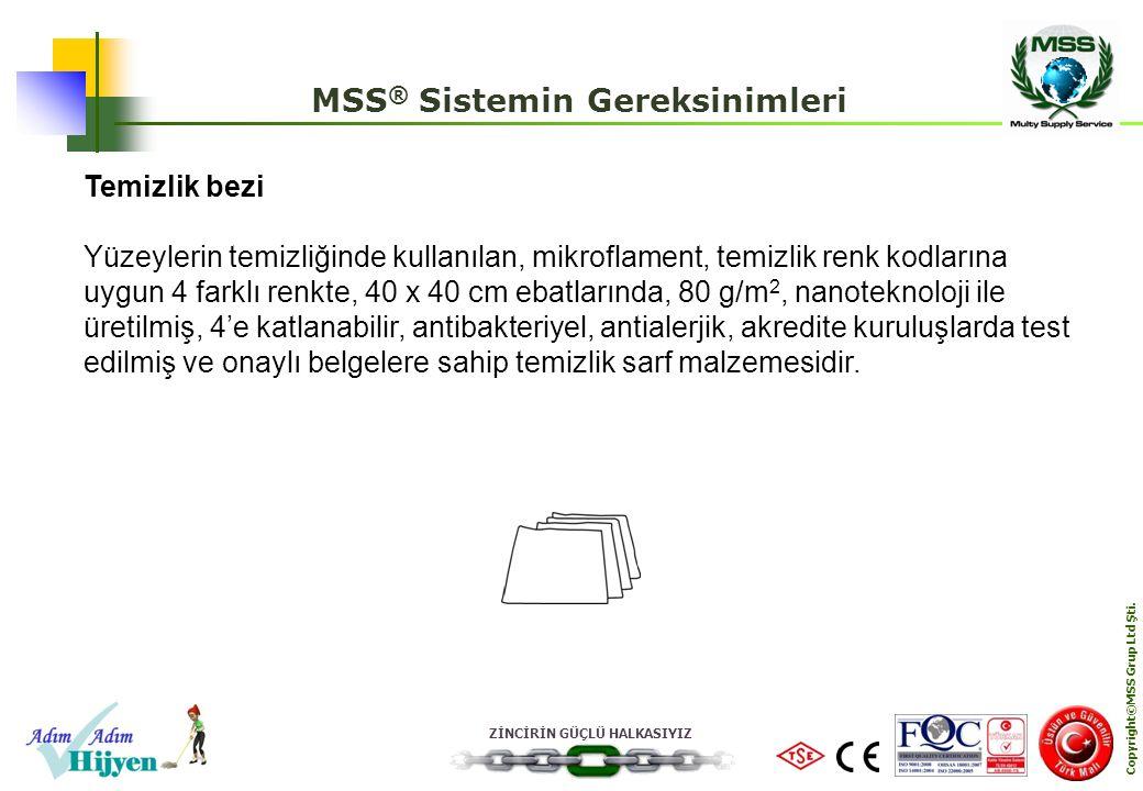 ZİNCİRİN GÜÇLÜ HALKASIYIZ Copyright©MSS Grup Ltd Şti. MSS ® Sistemin Gereksinimleri Temizlik bezi Yüzeylerin temizliğinde kullanılan, mikroflament, te