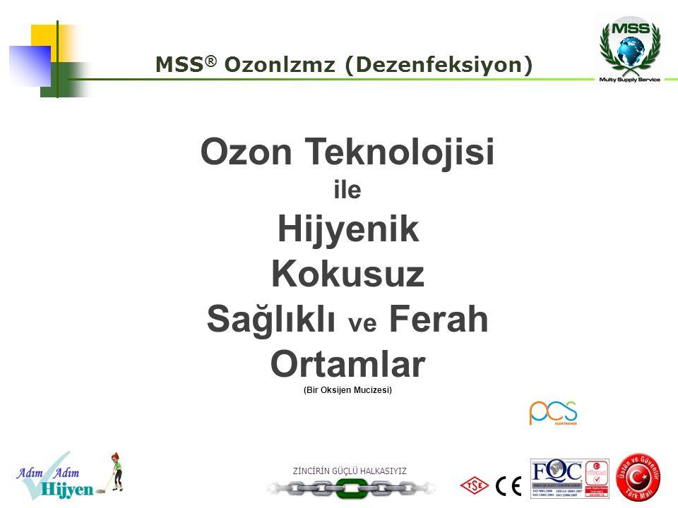 ZİNCİRİN GÜÇLÜ HALKASIYIZ Ozon Teknolojisi ile Hijyenik Kokusuz Sağlıklı ve Ferah Ortamlar (Bir Oksijen Mucizesi) MSS ® Ozonlzmz (Dezenfeksiyon)