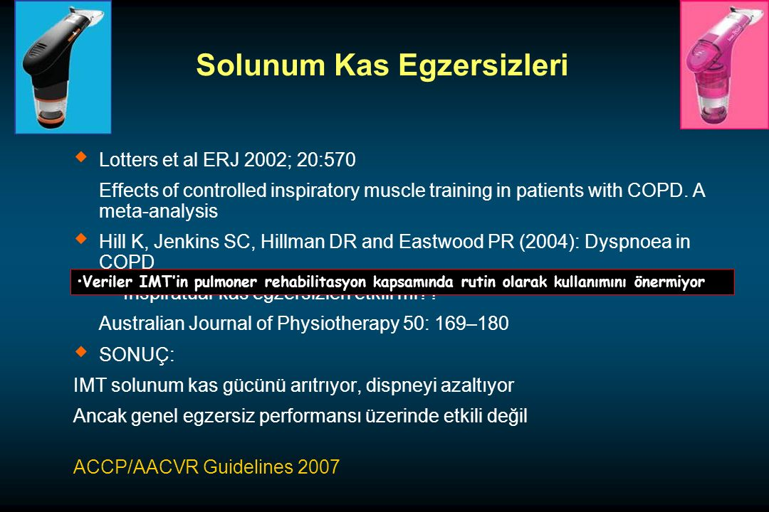 Solunum Kas Egzersizleri   Lotters et al ERJ 2002; 20:570 Effects of controlled inspiratory muscle training in patients with COPD. A meta-analysis 