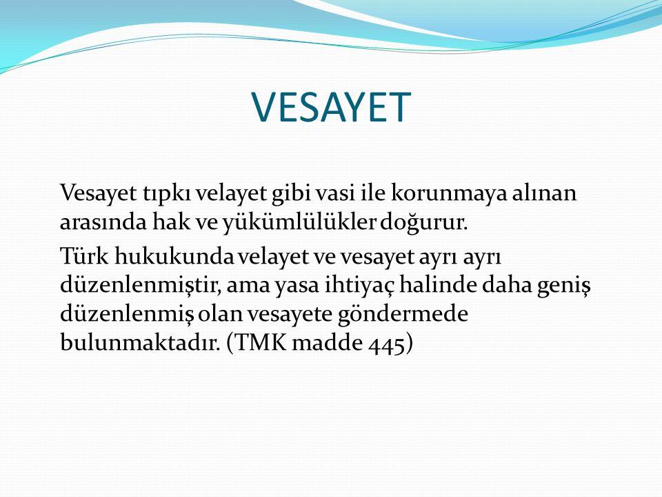 VESAYET Vesayet tıpkı velayet gibi vasi ile korunmaya alınan arasında hak ve yükümlülükler doğurur. Türk hukukunda velayet ve vesayet ayrı ayrı düzenl