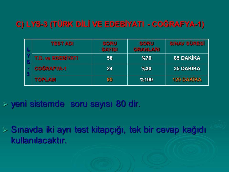 C) LYS-3 (TÜRK DİLİ VE EDEBİYATI - COĞRAFYA-1)  yeni sistemde soru sayısı 80 dir.