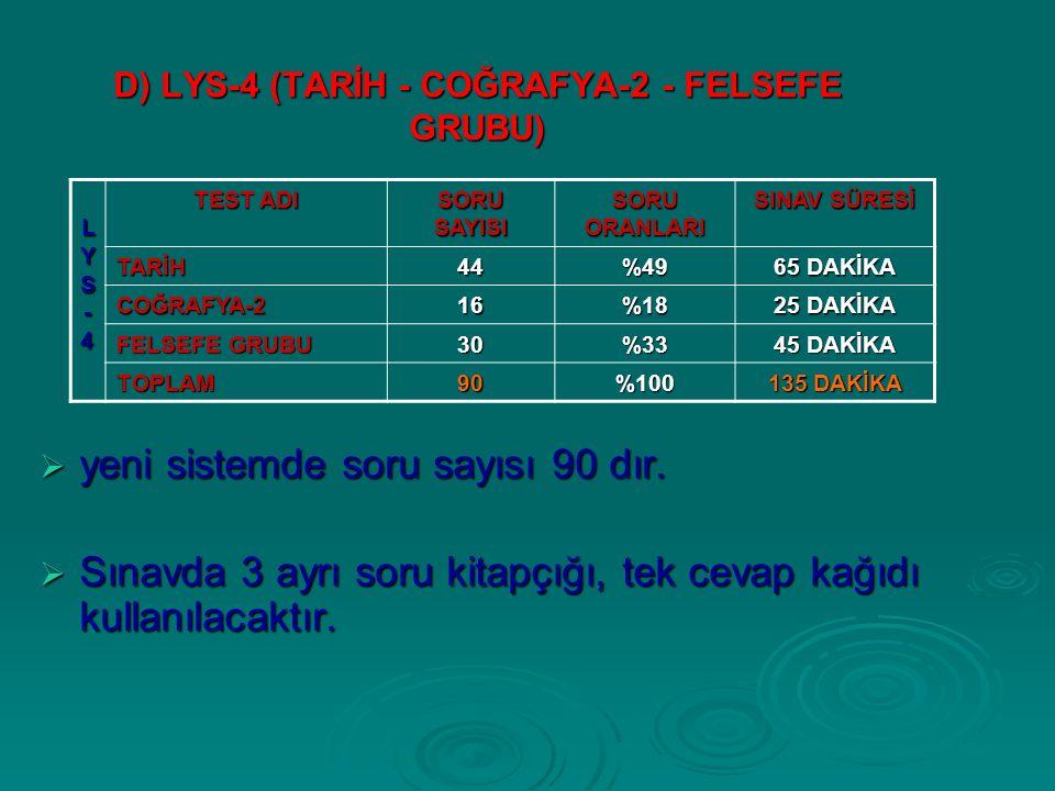 D) LYS-4 (TARİH - COĞRAFYA-2 - FELSEFE GRUBU)  yeni sistemde soru sayısı 90 dır.
